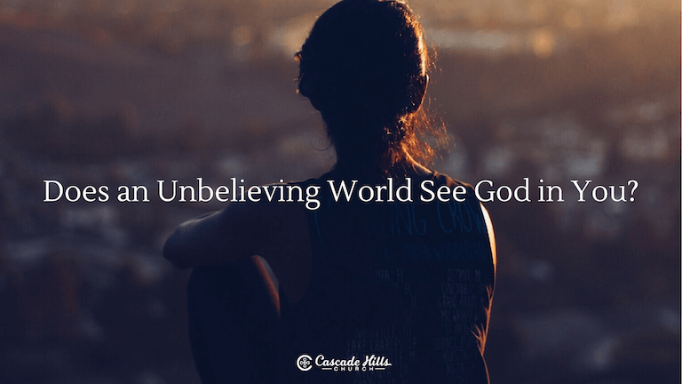 Does an Unbelieving World See God in You