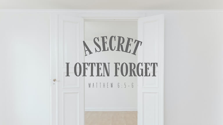 A Secret I Often Forget