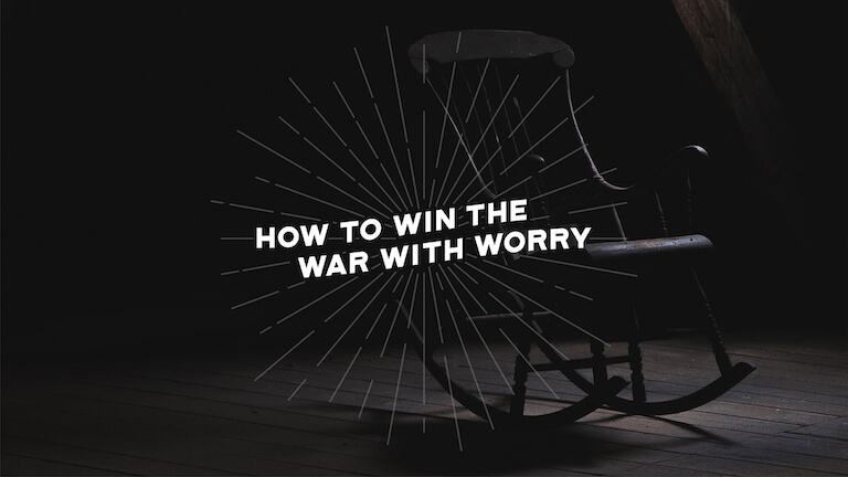 How to Win the War with Worry
